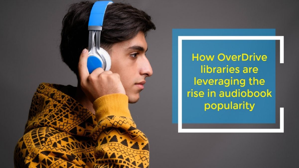 How OverDrive libraries are leveraging the rise in audiobook